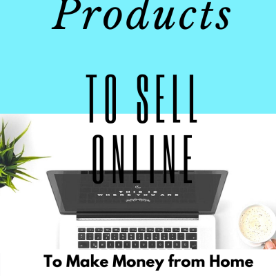 5 products to sell online to make money from home